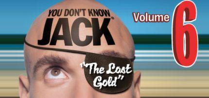 YOU DON'T KNOW JACK Vol. 6 The Lost Gold